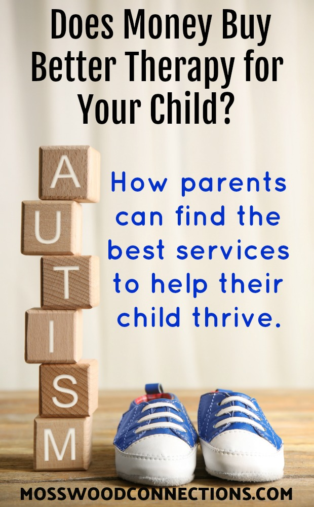 Does Money Buy Better Therapy for Your Child How parents can find the best services to help their child thrive. #parenting #specialneeds #autism #therapy #mosswoodconnections