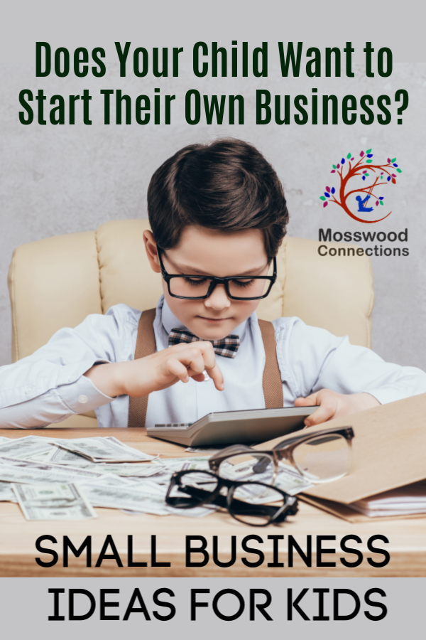 Does Your Child Want to Start Their Own Business? Resources and Ideas for businesses for kids #mosswoodconnections