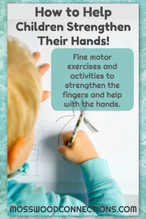 Help for the Hands - Fine Motor Fun Fine motor exercises and activities to strengthen the fingers and help with the hands. #mosswoodconnections #handstrength #finemotor #preschool