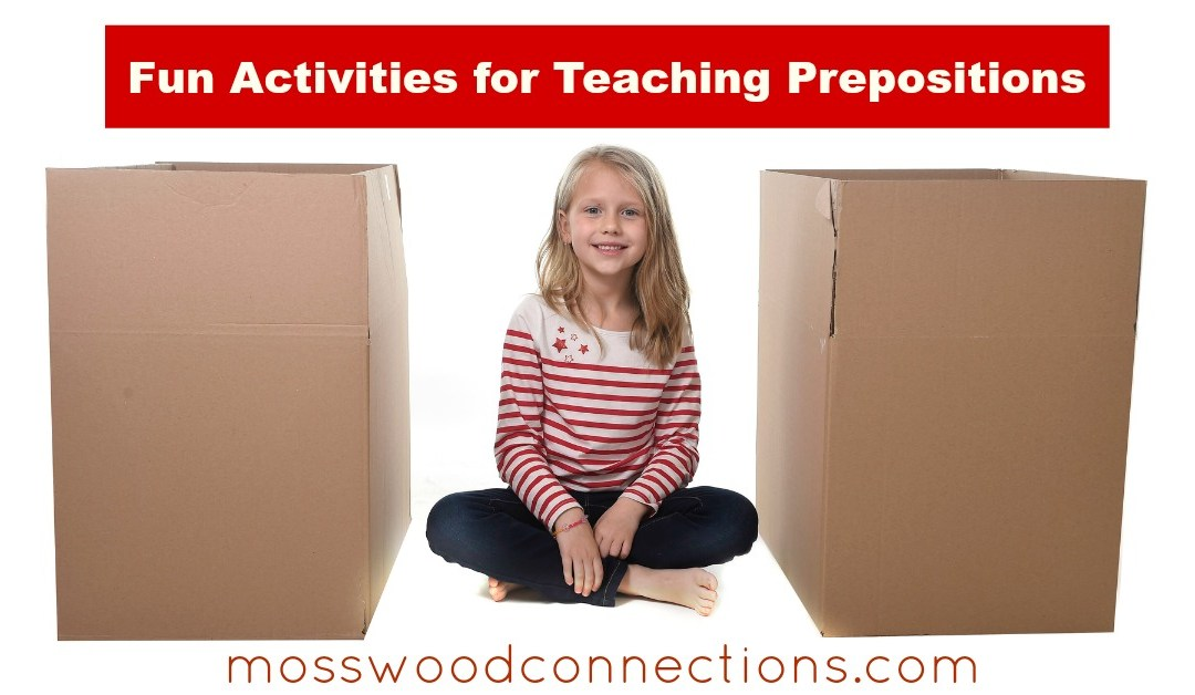 Five Fun Activities for Teaching Prepositions #mosswoodconnections #education #prepositions #homeschooling