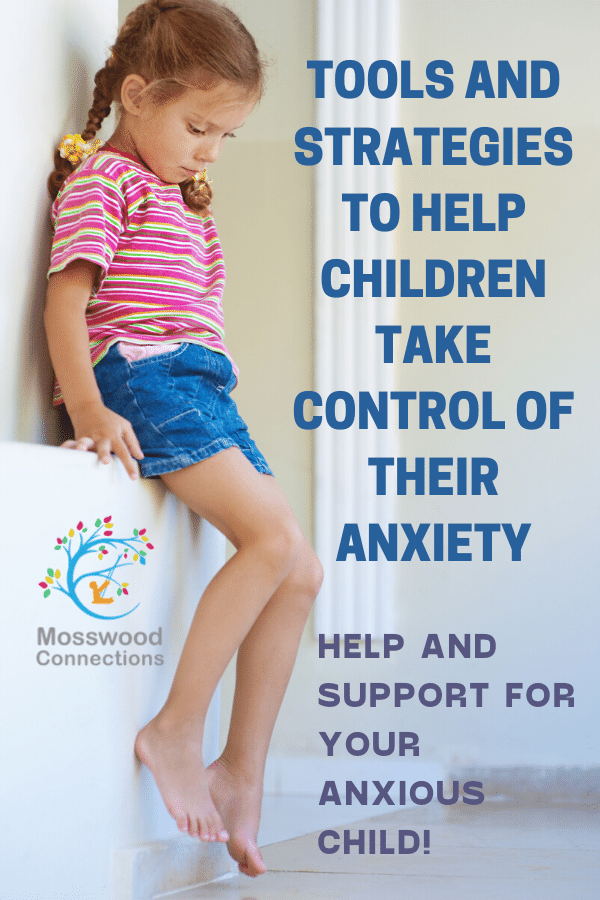 Our Tips for Soothing the Anxious Child; Tools and Strategies to Help Children Take Control of Their Anxiety #mosswoodconnections #anxiety #parenting #specialneeds