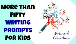 More than One Hundred Writing Prompts for Elementary and Middle School Students #mosswoodconnections #writingprompts #storyprompts #creativewriting