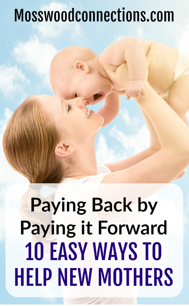 Paying Back by Paying it Forward & Helping New Mothers 10 Easy Ways to Help New Mothers. #mosswoodconnections #parenting