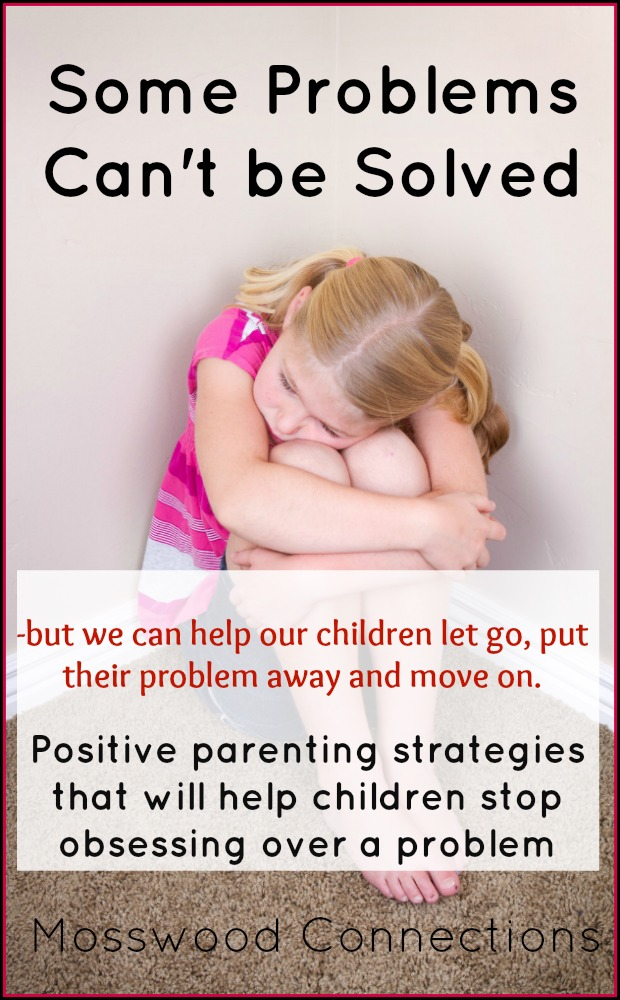 Some Problems Can't be Solved Positive parenting strategies to help children with problem-solving #positiveparenting #problemsolving #anxiouskids #mosswoodconnections