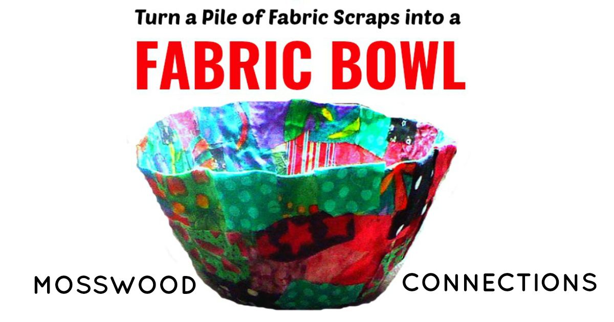 Turn a Pile of Fabric Scraps into a Stunning Fabric Bowl #craftsforkids #mosswoodconnections #fabriccrafts #recycled