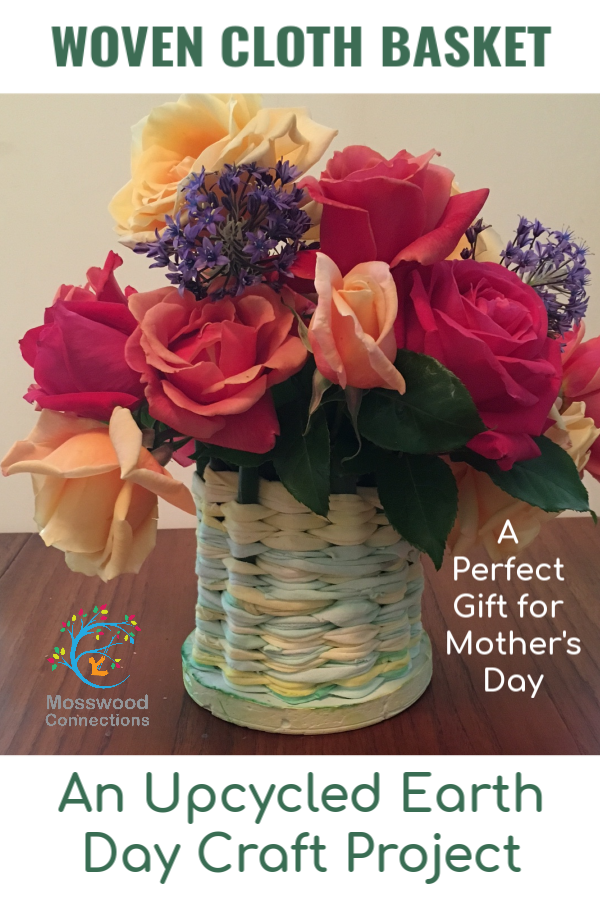 A Tisket a Tasket a Woven Cloth Basket - an upcycled craft project #mosswoodconnections #upcycled #EarthDay #crafts #Mothersday #DIYgifts