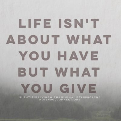 Life Isn't About What You Have #mosswoodconnections