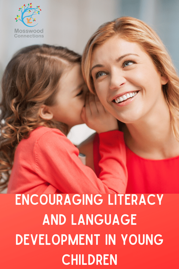 ENCOURAGING LITERACY AND LANGUAGE DEVELOPMENT IN YOUNG CHILDREN #mosswoodconnections #languageskills #literacy #parenting