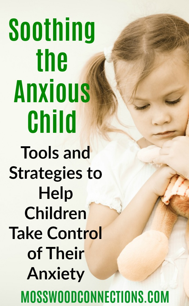 Our Tips for Soothing the Anxious Child; Tools and Strategies to Help Children Take Control of Their Anxiety #mosswoodconnections #anxiety #parenting #specialneeds #autism