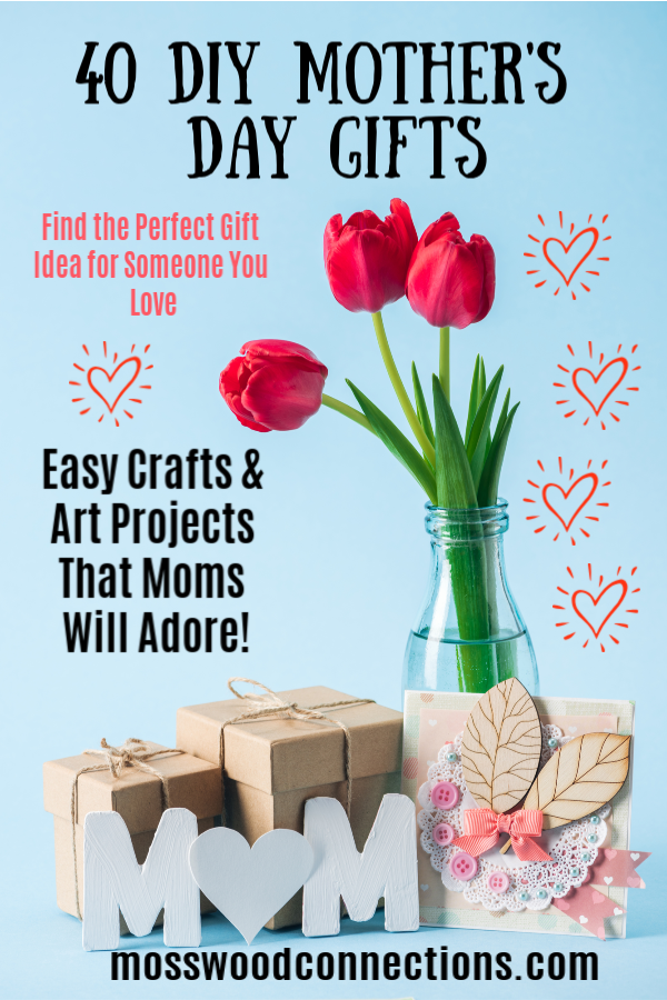 40 DIY Mother's Day Gifts that come straight from the heart! Kids will love to create their own present for mom #mosswoodconnections #crafts #parenting  #mothersday #DIY #homemadegift