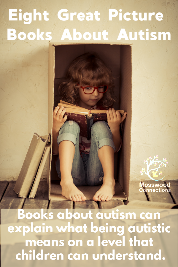 Eight Great Picture Books About Autism - Autism can be a confusing topic to explain to a child. Picture Books about Autism can explain what being autistic means on a level that the children can understand. #mosswoodconnections #picturebooks #autism #parenting #inclusion #diversity