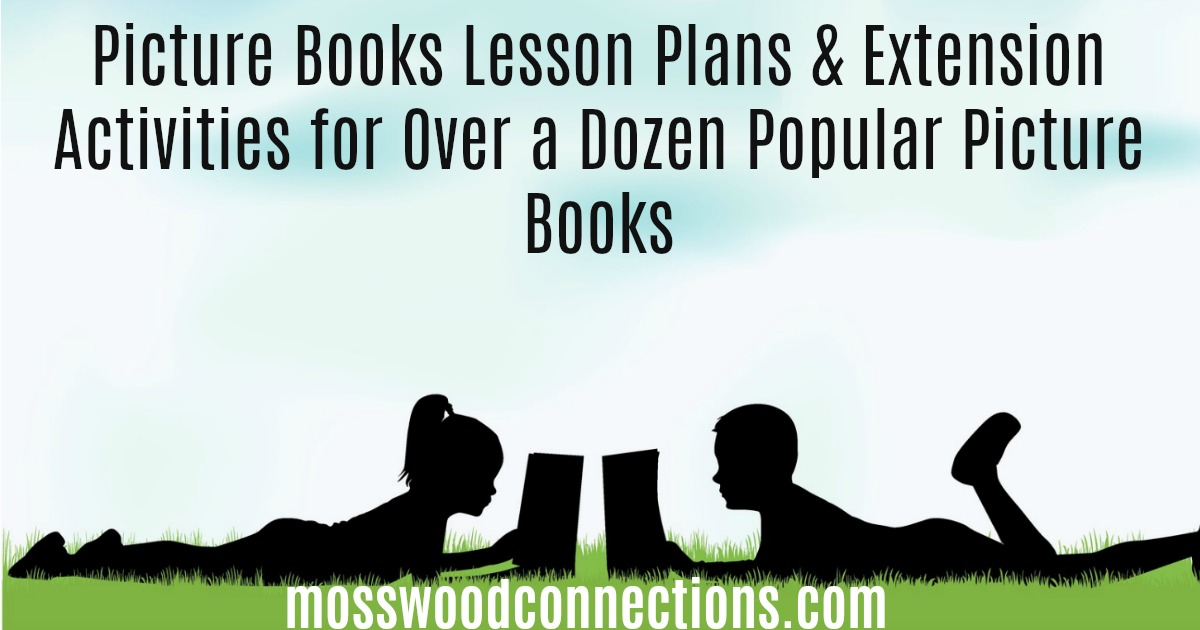 Picture Books Lesson Plans & Extension Activities for Over a Dozen Popular Picture Books#picturebooks #womenheroes #mosswoodconnections #literacy #lessonplan #unitstudy #homeschooling