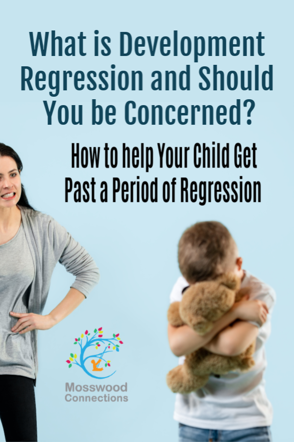 Child Regression; when to worry and how to help your child get past a period of regression #mosswoodconnections #childdevelopment #parenting #trynottoworry #helpmychildisregressing #childregression
