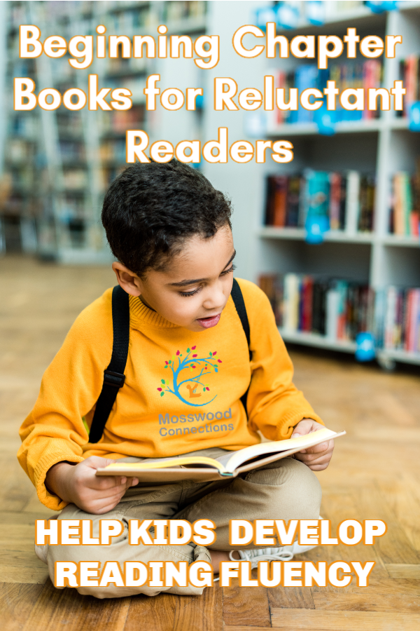 Help Children Develop Reading Fluency Skills_ Beginning Chapter Books for Reluctant Readers #mosswoodconnections #literacy #reluctantreaders #chapterbooks #readingskills #readingfluency