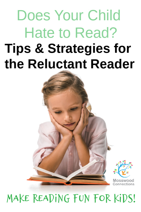 Does Your Child Hate to Read? Tips & Strategies for the Reluctant Reader #mosswoodconnections