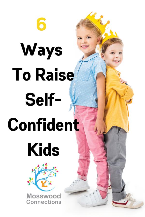 6 Ways To Raise Self-Confident Kids #mosswoodconnections #parenting #raisingconfidentkids #positiveparenting