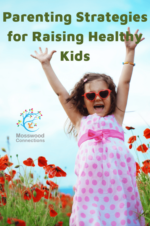 Parenting Strategies for Raising Healthy Kids #mosswoodconnections #parenting #healthykids